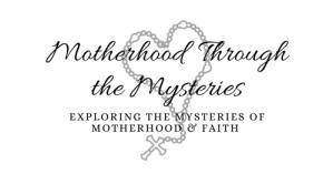 Motherhood Through The Mysteries